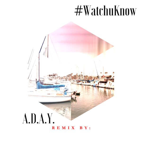 Remix Contest; #Watchuknow by A.D.A.Y.