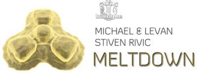 STIVEN RIVIC & MICHAEL & LEVAN - 'Meltdown'