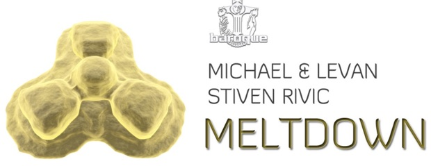 STIVEN RIVIC & MICHAEL & LEVAN - 'Meltdown'