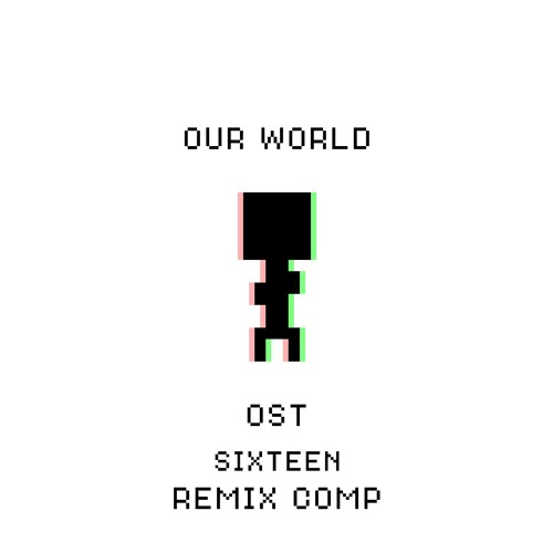 Our World Theme - by Sixteen REMIX COMP