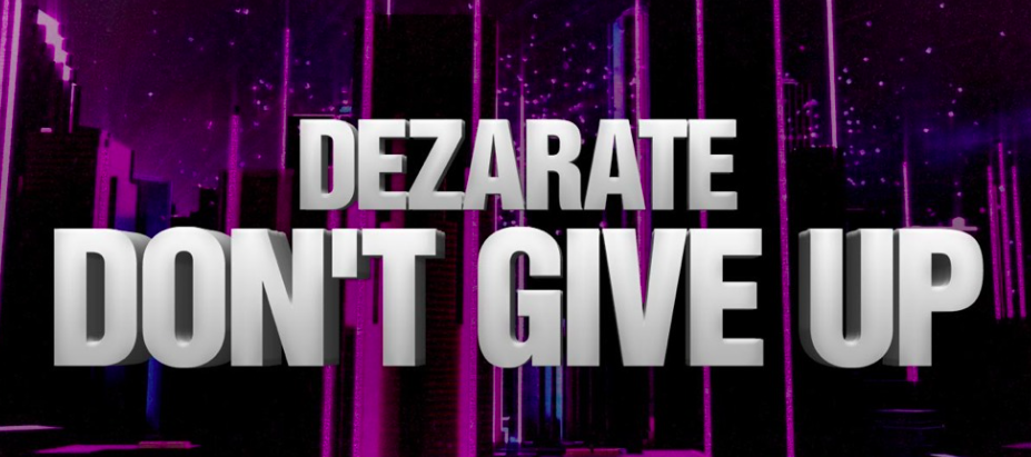 DEZARATE - Don't Give Up Remix Comp