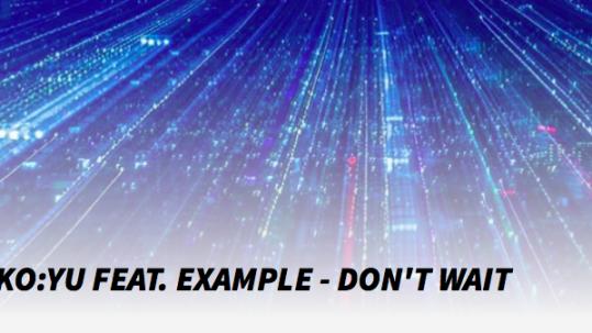 Remix KO:YU Feat.Example - Don't Wait