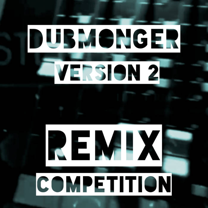 Dubmonger Version 2 Remix Competition