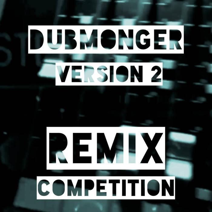 Dubmonger Version 2 Remix Competition