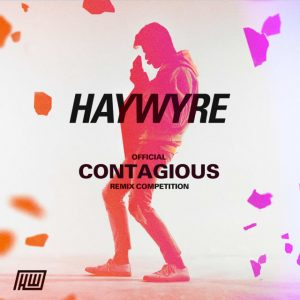 "Remix Contest; Haywyre ""Contagious"""