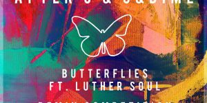 Remix 'After 6 & 5&Dime Ft. Luther Soul – Butterflies'