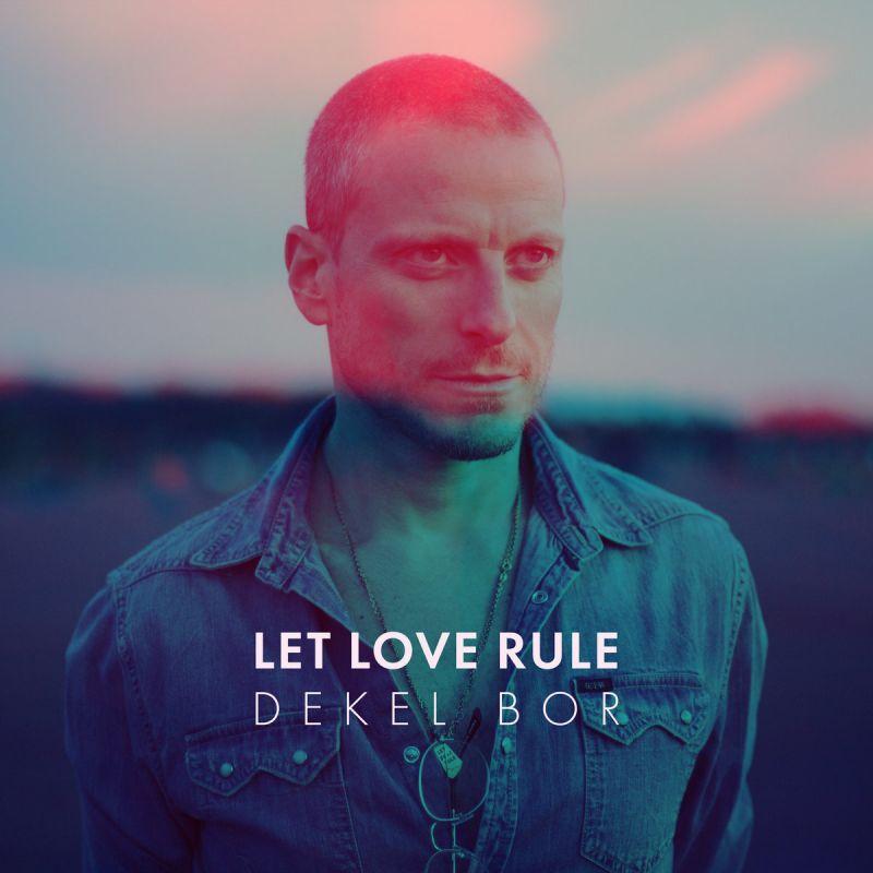 Dekel Bor - Let Love Rule